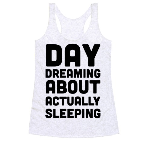 Day-Dreaming About Actually Sleeping Racerback Tank Top