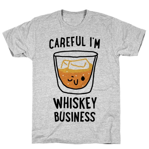 Careful I'm Whiskey Business T-Shirt