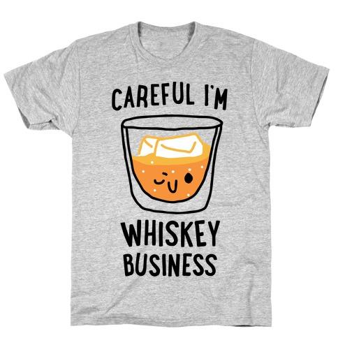 Careful I'm Whiskey Business  T-Shirt
