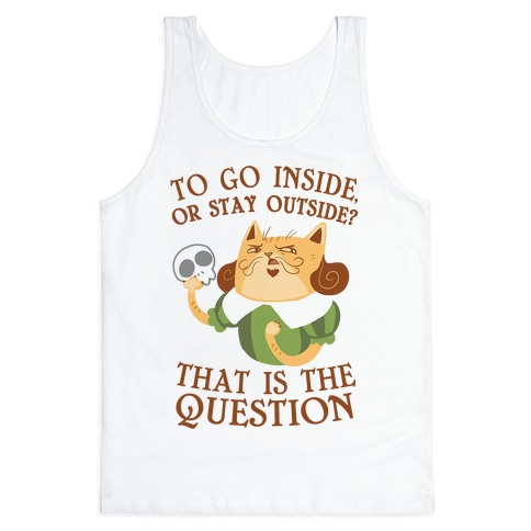 To Go Inside, Or stay Outside? That Is The Question... Tank Top