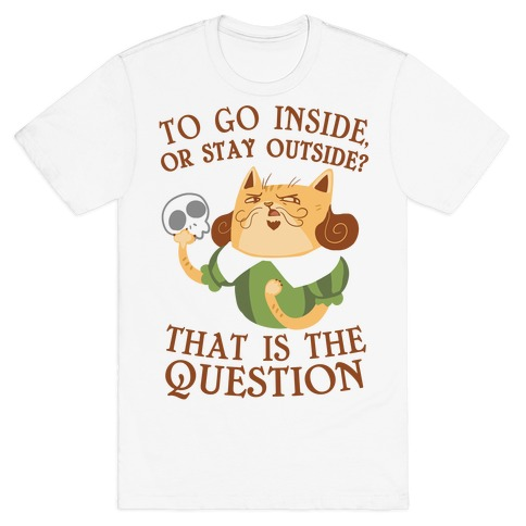 To Go Inside, Or stay Outside? That Is The Question... T-Shirt