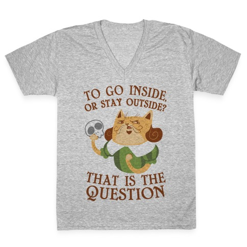 To Go Inside, Or stay Outside? That Is The Question... V-Neck Tee Shirt