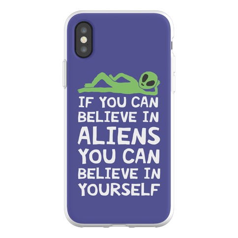 If You Can Believe In Aliens You Can Believe In Yourself Phone Flexi-Case