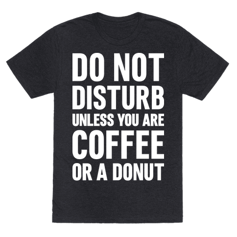 Do Not Disturb Unless You Are Coffee Or A Donut