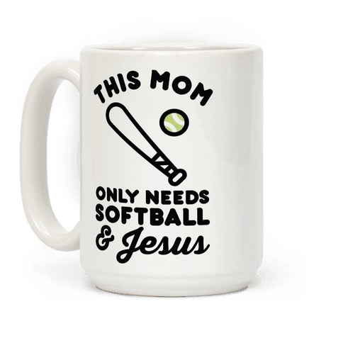 This Mom Only Needs Softball and Jesus Coffee Mug