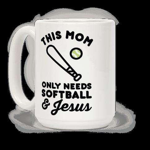 This Mom Only Needs Softball and Jesus Coffee Mug