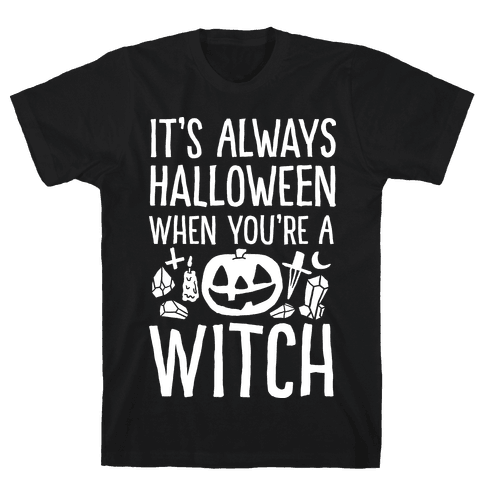 It's Always Halloween When You're A Witch Mens T-Shirt