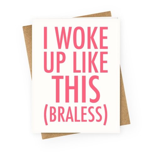I Woke Up Like This Braless Greeting Card