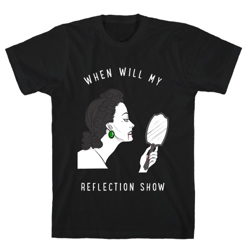 When Will My Reflection Show T-Shirt