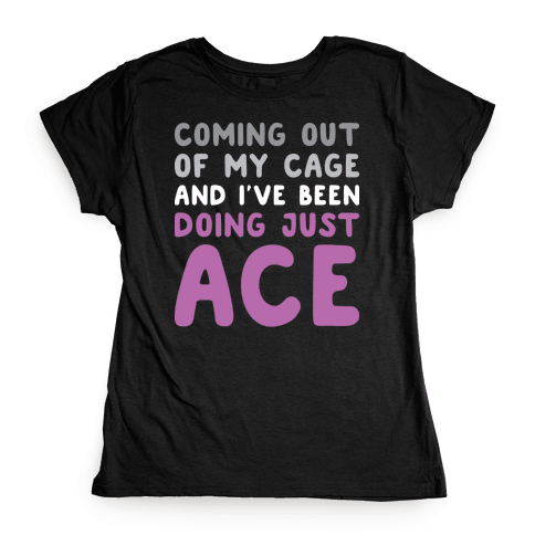 Coming Out Of My Cage - ACE Womens T-Shirt