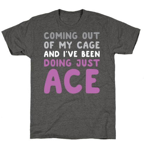 Coming Out Of My Cage - ACE T-Shirt