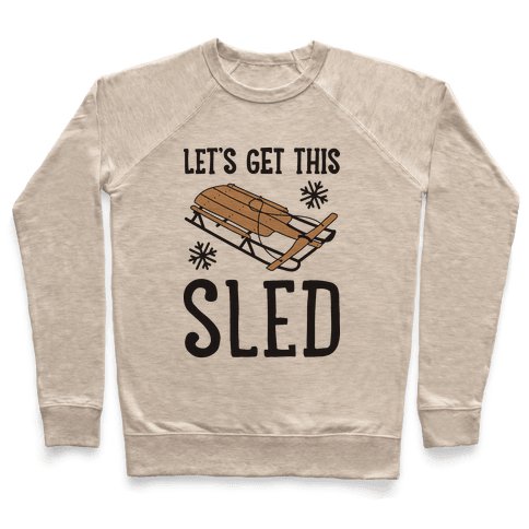 Let's Get This Sled Pullover