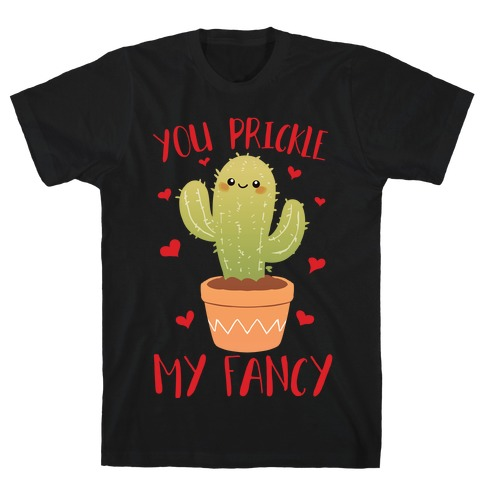 You Prickle My Fancy T-Shirt