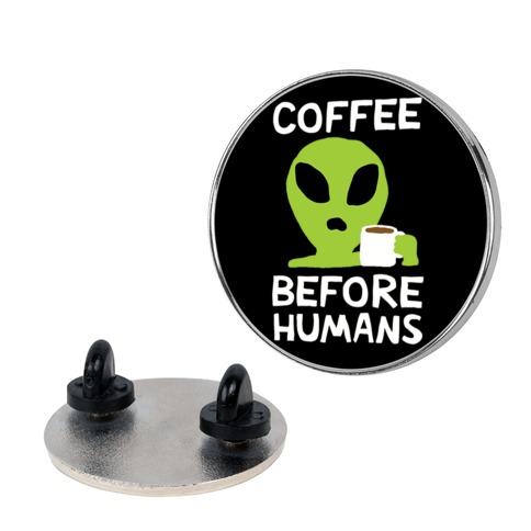 Coffee Before Humans pin