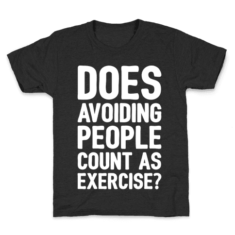 Does Avoiding People Count As Exercise White Print Kids T-Shirt
