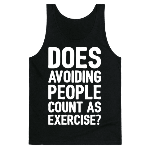 Does Avoiding People Count As Exercise White Print Tank Top