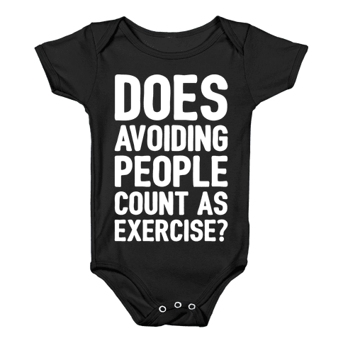 Does Avoiding People Count As Exercise White Print Baby Onesy