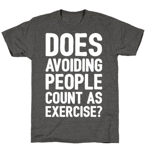Does Avoiding People Count As Exercise White Print T-Shirt