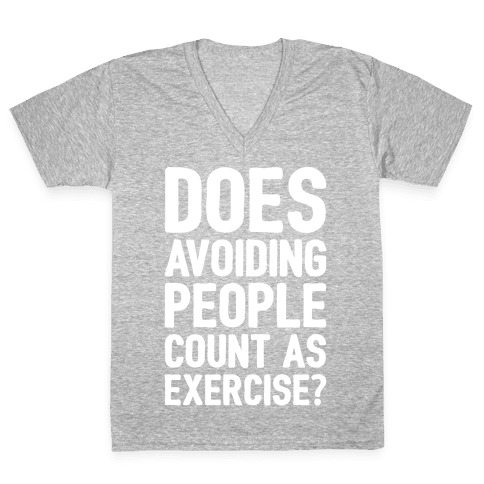 Does Avoiding People Count As Exercise White Print V-Neck Tee Shirt