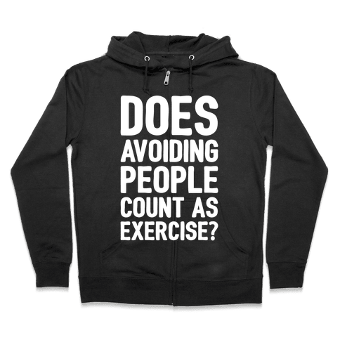 Does Avoiding People Count As Exercise White Print Zip Hoodie