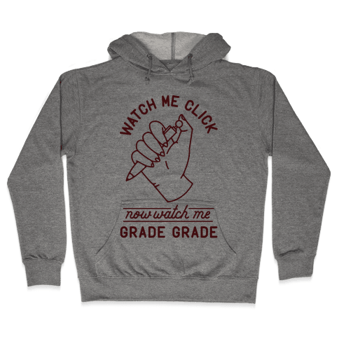 Watch Me Click Now Watch Me Grade Grade Hooded Sweatshirt