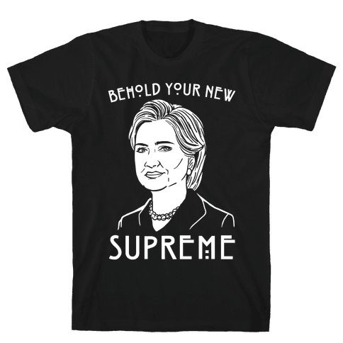 Behold Your Next Supreme Hillary Parody White Print Mens T-Shirt