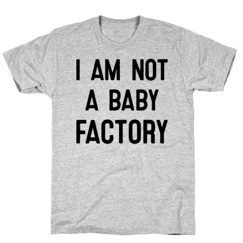I Am Not A Baby Factory T-Shirt