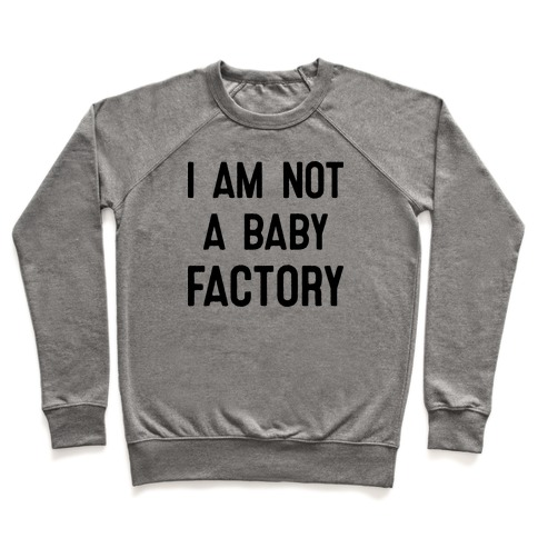 I Am Not A Baby Factory Pullover