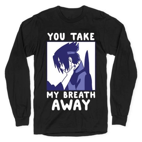 You Take My Breath Away - Choking Sasuke Meme Long Sleeve T-Shirt