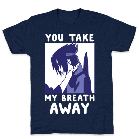 You Take My Breath Away - Choking Sasuke Meme Mens/Unisex T-Shirt