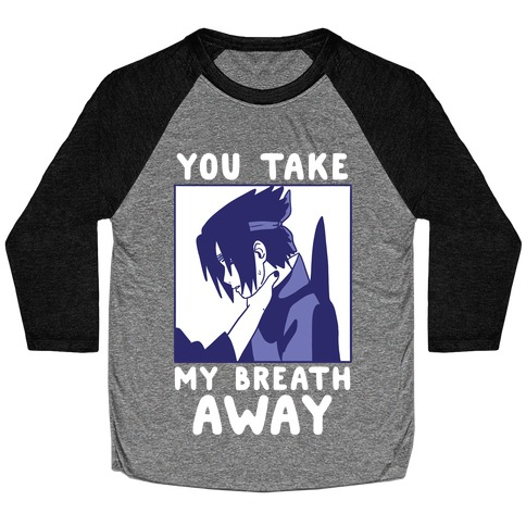 You Take My Breath Away - Choking Sasuke Meme Baseball Tee