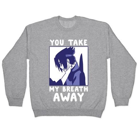 You Take My Breath Away - Choking Sasuke Meme Pullover