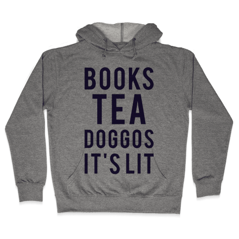 Books Tea Doggos It's Lit Hooded Sweatshirt