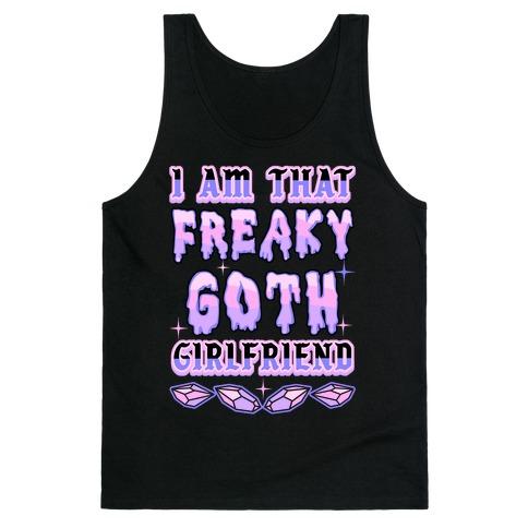 I Am That Freaky Goth Girlfriend Tank Top
