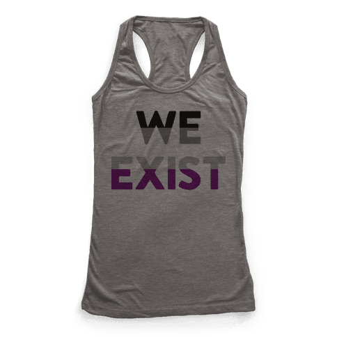 We Exist Asexual  Racerback Tank Top