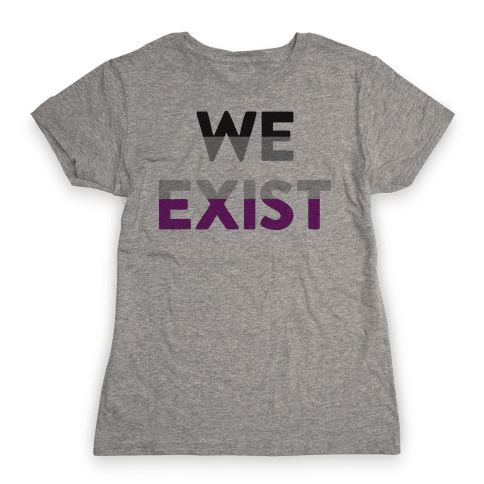 We Exist Asexual  Womens T-Shirt