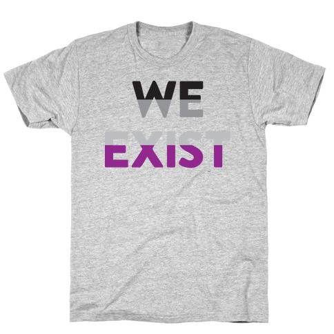 We Exist Asexual T-Shirt