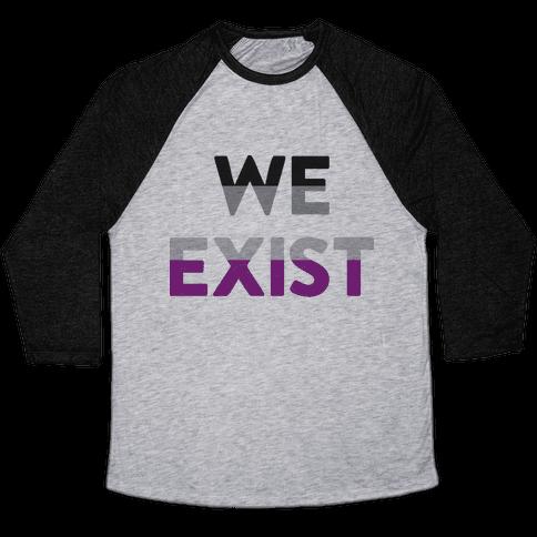 We Exist Asexual  Baseball Tee