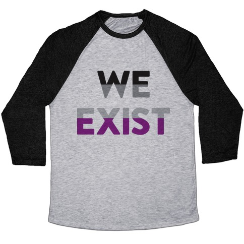 We Exist Asexual  Baseball Tee