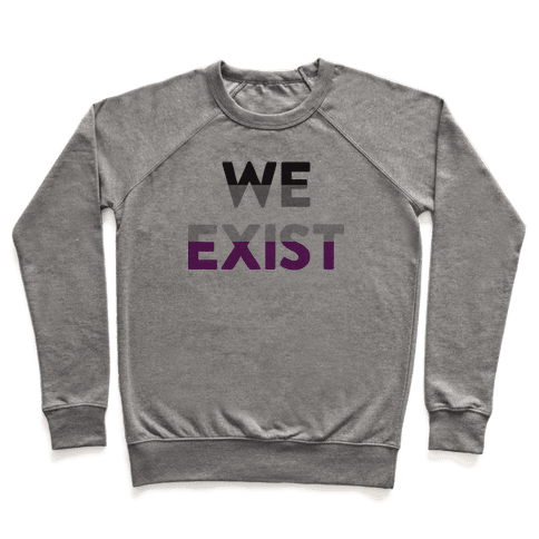 We Exist Asexual  Pullover