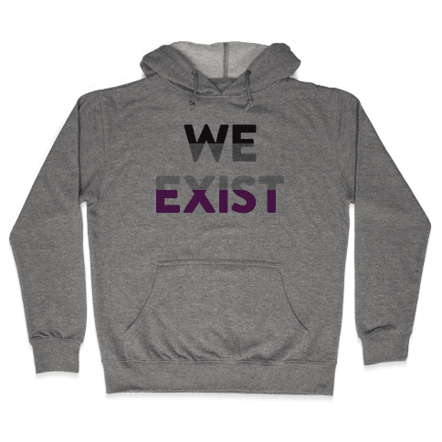 We Exist Asexual  Hooded Sweatshirt