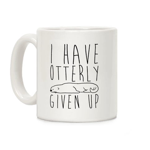 I Have Otterly Given Up Coffee Mug