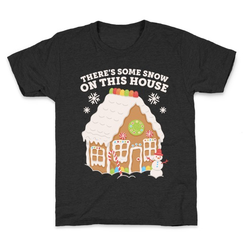 There's Some Snow On This House Kids T-Shirt