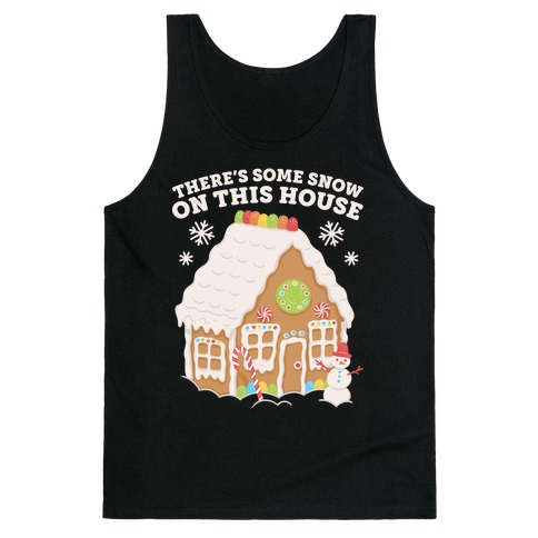 There's Some Snow On This House Tank Top