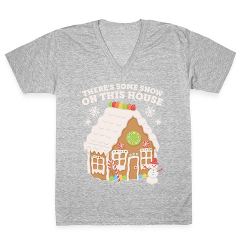 There's Some Snow On This House V-Neck Tee Shirt