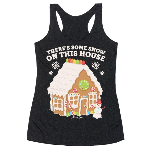 There's Some Snow On This House Racerback Tank Top