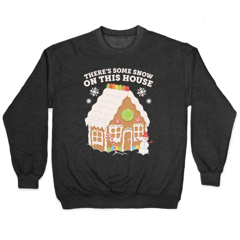 There's Some Snow On This House Pullover