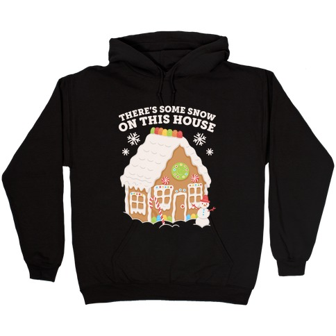 There's Some Snow On This House Hooded Sweatshirt