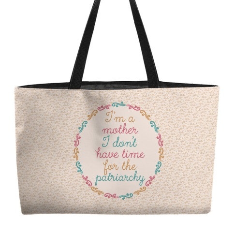 I'm a Mother I Don't Have Time For The Patriarchy Weekender Tote