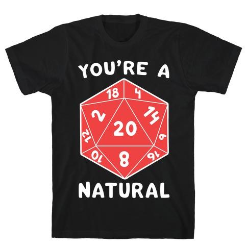 You're a Natural - D20 T-Shirt